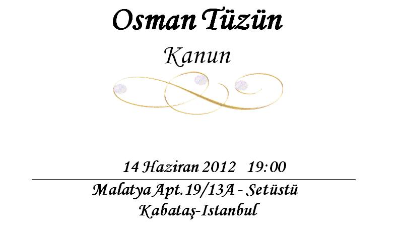 Tarih: 14 Haziran 2012 19:00 Yer: Malatya Apt.19/13A – Setüstü/ Kabataş-Istanbul Osman Tüzün1958'de İstanbul'da doğdu. Ortaöğrenimini Robert Kolej, yüksek öğrenimini...